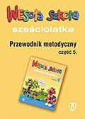 Beata Okraska-Ćwiek, Małgorzata Walczak - Wesoła szkoła sześciolatka. Przewodnik metodyczny. Część 5