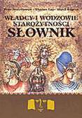 Piotr Iwaszkiewicz, Wiesław Łoś, Marek Stępień - Władcy i wodzowie starożytności.Słownik