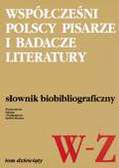Praca zbiorowa pod redakcją Jadwigi Czachowskiej i Alicji Szałagan - Współcześni polscy pisarze i badacze literatury. Słownik biobibliograficzny t. 9 (W-Z)
