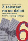 Chwastek Danuta, Pakulska Jadwiga - Z tekstem na co dzień dwupoziomowe testy z języka polskiego