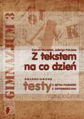 Chwastek Danuta, Pakulska Jadwiga - Z tekstem na co dzień Dwupoziomowe testy z języka polskiego z odpowiedziami Gimnazjum kl.3