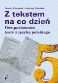 Chwastek Danuta, Pakul Jadwiga - Z tekstem na co dzień. Dwupoziomowe testy z języka polskiego. Klasa 5