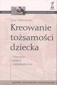 Nikitorowicz Jerzy - Kreowanie tożsamości dziecka