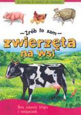 Praca zbiorowa - Zwierzęta na wsi - Zrób to sam