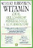 Griffith H. Winter - Wielki leksykon witamin ziół składników mineralnych i suplementów