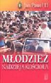 Jan Paweł II - Młodzież nadzieją kościoła. Orędzia na Światowe Dni Młodzieży