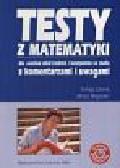 Gronek Tomasz i Magdziarz Janusz - Testy z matematyki dla szkół średnich i kandydatów na studia z komentarzami i uwagami