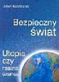 Kaczmarek Julian - Bezpieczny świat Utopia czy realna szansa?
