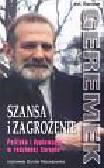 Geremek Bronisław - Szansa i zagrożenie