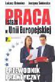 Dzienisz Łukasz, Sobieska Justyna - Praca i staże w Unii Europejskiej przewodnik praktyczny