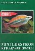 Adamski Adam, Adamska Edyta - Mini leksykon ryb akwariowych