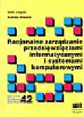 Cegieła Rafał i inni - Racjonalne zarządzanie przedsięwzięciami informatycznymi i systemami komputerowymi.