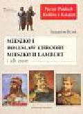 Rosik Stanisław - Mieszko I Bolesław Chrobry Mieszko II Lambert i ich czasy
