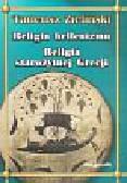 Zieliński Tadeusz - Religia hellenizmu Religia starożytnej Grecji