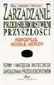 Perechuda Kazimierz - Zarządzanie przedsiębiorstwem przyszłości. Koncepcje, modele, metody