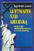 Griehl Manfred - Luftwaffe nad Ameryką