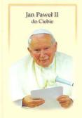 Jan Paweł II - Jan Paweł II do Ciebie