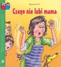 Wilk Małgorzata - Czego nie lubi mama