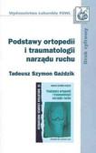Gaździk Tadeusz Szymon - Podstawy ortopedii i traumatologii narządu ruchu