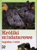 Beck Peter - Króliki miniaturowe Łagodne i miłe