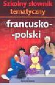 Praca zbiorowa - Szkolny słownik tematyczny francusko-polski