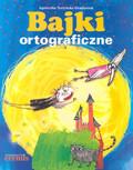 Nożyńska Demianiuk Agnieszka - Bajki ortograficzne