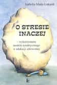 praca zbiorowa - O stresie inaczej