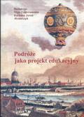 Czerniawska Olga, Juraś Krawczyk Barbara - Podróże jako projekt edukacyjny