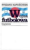 Kapuściński Ryszard - Wojna futbolowa /wyd XV/