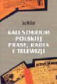 Myśliński Jerzy - Kalendarium polskiej prasy radia i telewizji