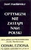 Mackiewicz Józef - Optymizm nie zastąpi nam Polski
