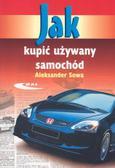 Sowa Aleksander - Jak kupić używany samochód
