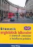 Praca zbiorowa - Słownik angielskich idiomów i utartych zwrotów z indeksem polskim