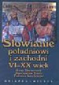 Skowronek Jerzy, Tanty Mieczysław, Wasilewski Tadeusz - Słowianie południowi i zachodni VI-XX wiek