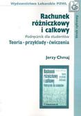 Chmaj Jerzy - Rachunek różniczkowy i całkowy. Podręcznik dla studentów. Teoria - przykłady - ćwiczenia