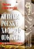 Adamczewska Barbara - Kuchnia polska na nowo odkryta
