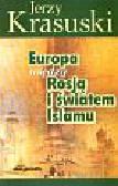 Krasuski Jerzy - Europa między Rosją a światem islamu