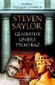 Saylor Steven - Gladiator umiera tylko raz