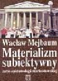 Mejbaum Wacław - Materializm subiektywny. Zarys epistemologii marksistowskiej
