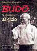 Ueshiba Morihei - Budo. Nauki Twórcy Aikido