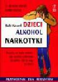 Maxwell R. - Dzieci, alkohol, narkotyki. Przewodnik dla rodziców.