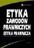 Izdebski H., Skuczyński P. (red.) - Etyka zawodów prawniczych. Etyka prawnicza