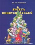 Twardowski Jan - Święta dobrych życzeń