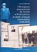 Ziółkowska Anna - Obozy pracy przymusowej dla Żydów w Wielkopolsce w latach okupacji hitlerowskiej (1941-1943)