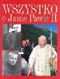 Praca zbiorowa - Wszystko o Janie Pawle II