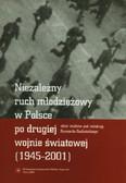 Sudziński Ryszard (red.) - Niezależny ruch młodzieżowy w Polsce po drugiej wojnie światowej (1945-2001)