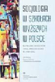 Socjologia w szkołach wyższych w Polsce Kształcenie socjologów i nayuczanie socjologii po 1989 roku