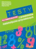 Maciejewska Elżbieta, Popielczyk Małgorzata, Włodarczyk Zdzisława, Ziska Małgorzata - Testy dla gimnazjalistów z przedmiotów matematyczno-przyrodniczych