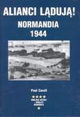 Paul Carell - ALIANCI LĄDUJĄ! NORMANDIA 1944