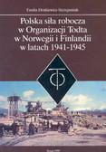 Denkiewicz-Szczepaniak Emilia - Polska siła robocza w Organizacji Todta w Norwegii i Finlandii w latach 1941-1945